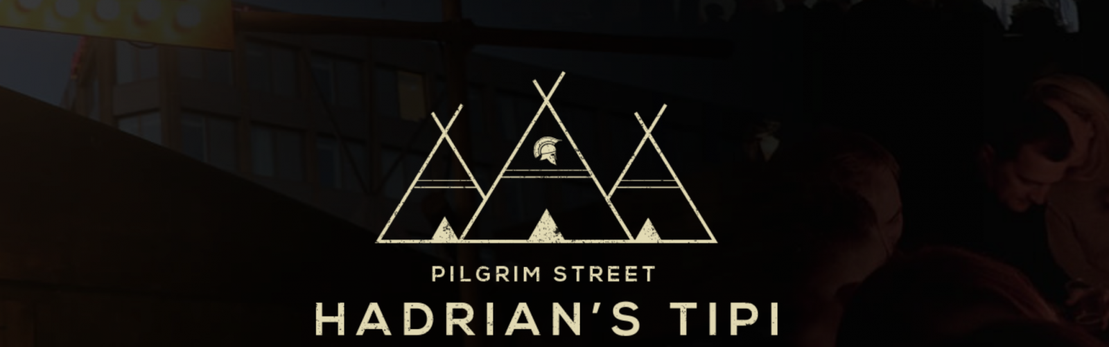 Hadrian's Tipi on Pilgrim Street re-launching october 27th 2017 with added street food village